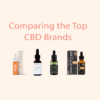 "The Top CBD Brands Side By Side with the title ""Comparing the Top CBD Brands"""